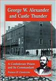 George W. Alexander and Castle Thunder : A Confederate Prison and Its Commandant, Casstevens, Frances H., 0786418591
