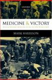 Medicine and Victory : British Military Medicine in the Second World War, Harrison, Mark, 0199268592