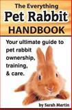 The Everything Pet Rabbit Handbook, Sarah Martin, 1495488594