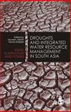 Droughts and Integrated Water Resource Management in South Asia : Issues, Alternatives and Futures, , 8178298597