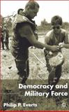 Democracy and Military Force, Everts, Philip P., 033396859X