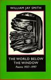 The World below the Window : Poems, 1937-1997, Smith, William Jay, 0801858593