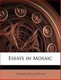 Essays in Mosaic, Thomas Ballantyne, 1141708590
