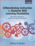 Differentiating Instruction for Students with Learning Disabilities : New Best Practices for General and Special Educators, Bender, William N. (Neil), 141299859X
