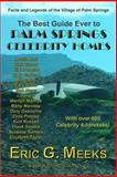 The Best Guide Ever to Palm Springs Celebrity Homes, Eric Meeks, 1479328596