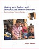 Working with Students with Emotional and Behavior Disorders : Characteristics and Teaching Strategies, Shepherd, Terry L., 0132298597