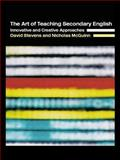 The Art of Teaching Secondary English : Innovative and Creative Approaches, Stevens, David and McGuinn, Nicholas, 0415298598