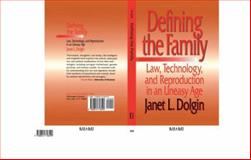 Defining the Family : Law, Technology, and Reproduction in an Uneasy Age, Dolgin, Janet L., 0814718590