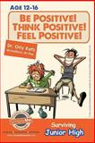 Be Positive! Think Positive! Feel Positive! Surviving Junior High, Orly Katz, 1492328596