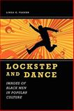 Lockstep and Dance : Images of Black Men in Popular Culture, Tucker, Linda G., 1604738596