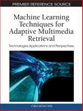 Machine Learning Techniques for Adaptive Multimedia Retrieval : Technologies Applications and Perspectives, Chia-Hung Wei, 161692859X