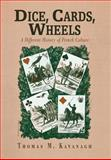 Dice, Cards, Wheels : A Different History of French Culture, Kavanagh, Thomas M., 0812238605