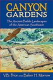 Canyon Gardens : The Ancient Pueblo Landscapes of the American Southwest, Price, V. B., 0826338607