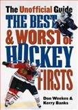 The Best and Worst of Hockey Firsts, Don Weekes and Kerry Banks, 1550548603