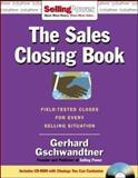 The Sales Closing Book : Field-Tested Closes for Every Selling Situation, Gschwandtner, Gerhard, 0071478604