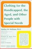 Clothing for the Handicapped, the Aged and Other People with Special Needs, Hoffman, Adeline M., 0398038600