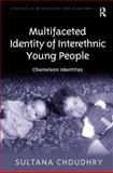 Multifaceted Identity Amoungst Inter-Ethnic Young People : A Masala Mosaic, Choudhry, Sultana, 0754678601