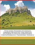 Titus Livius Patavinus Ad Codices Parisinos Recensitus, Cum Varietate Lectionum et Selectis Commentariis, Item Supplementa J Freinshemii, N. E. Lemaire and Johann Freinsheim, 1145008607