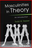 Masculinities in Theory : An Introduction, Reeser, Todd W., 1405168609