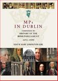 MPs in Dublin : Companion to History of the Irish Parliament, 1692-1800, Johnston-Liik, E. M. and Ulster Historical Foundation Staff, 1903688604