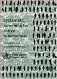 Systematic Screening for Active Tuberculosis, World Health Organization Staff, 9241548606