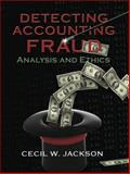 Detecting Accounting Fraud : Analysis and Ethics, Jackson, Cecil W., 0133078604
