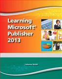 Learning Microsoft Publisher 2013, Student Edition 1st Edition