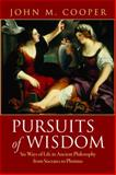 Pursuits of Wisdom : Six Ways of Life in Ancient Philosophy from Socrates to Plotinus, Cooper, John M., 0691138605