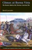Climax at Buena Vista : The Decisive Battle of the Mexican-American War, Lavender, David Sievert, 0812218604