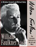 William Faulkner A to Z : The Essential Reference to His Life and Work, Fargnoli, A. Nicholas and Golay, Michael, 0816038600