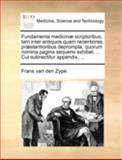 Fundamenta Medicinæ Scriptoribus, Tam Inter Antiquos Quam Recentiores, Præstantioribus Deprompta, Quorum Nomina Pagina Sequens Exhibet Cui Subnec, Frans van den Zype, 1140738607
