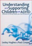 Understanding and Supporting Children with ADHD : Strategies for Teachers, Parents and Other Professionals, Hughes, Lesley A. and Cooper, Paul, 141291860X