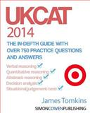 UKCAT 2014 - the in-Depth Guide with over 750 Practice Questions and Answers, James Tomkins, 1497548608