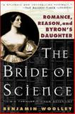 The Bride of Science : Romance, Reason, and Byron's Daughter, Woolley, Benjamin, 0071388605
