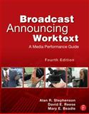 Broadcast Announcing Worktext : A Media Performance Guide, Stephenson, Alan R. and Beadle, Mary E., 0240818601