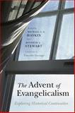 The Advent of Evangelicalism, Michael A. G. Haykin and Kenneth J. Stewart, 0805448608