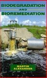Biodegradation and Bioremediation, Alexander, Martin, 012049860X