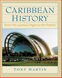 Caribbean History : From Pre-Colonial Origins to the Present, Martin, Tony, 0132208601