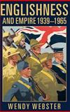 Englishness and Empire 1939-1965, Webster, Wendy, 0199258600