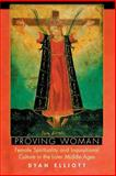 Proving Women - Female Spirituality and Inquisitional Culture in the Later Middle Ages, Elliott, Dyan, 0691118604
