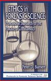 Ethics in Forensics Science : Professional Standards for the Practice of Criminalistics, Barnett, Peter D., 0849308607