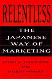 Relentless : The Japanese Way of Marketing, Johansson, Johny K., 0887308600