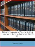 Dell'economia Della Specie Umana. - Pavia, Bizzoni 1817-20..., Adeodato Ressi, 127149860X
