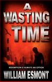 A Wasting Time, William Esmont, 1481828606
