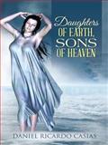 Daughters of Earth, Sons of Heaven, Daniel Ricardo Casias, 1496918606