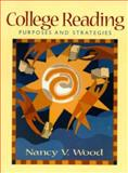 College Reading : Purposes and Strategies, Wood, Nancy V., 0135338603