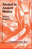 Alcohol in Ancient Mexico, Bruman, Henry J., 087480860X