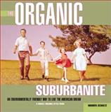 The Organic Suburbanite : An Environmentally Friendly Way to Live the American Dream, Schultz, Warren, 0875968600
