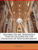 Remarks on Mr Robinson's Plan of Lectures on the Principles of Non-Conformity, Henry Mayo, 1149648600