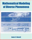 Mathematical Modeling of Diverse Phenomena, Howard, James C., 1410218600